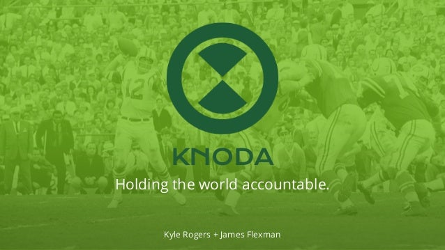 KNODA Holding the world accountable. Kyle Rogers + James Flexman