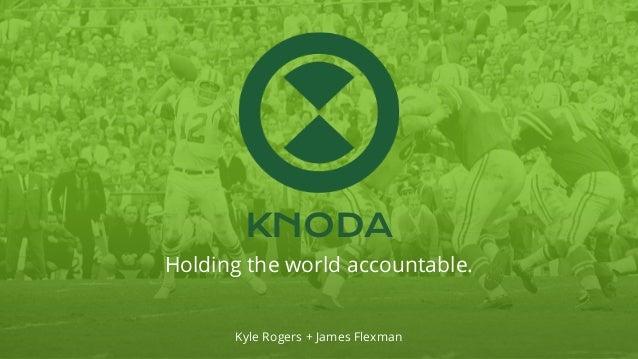 KNODA Holding the world accountable. Kyle Rogers + James Flexman