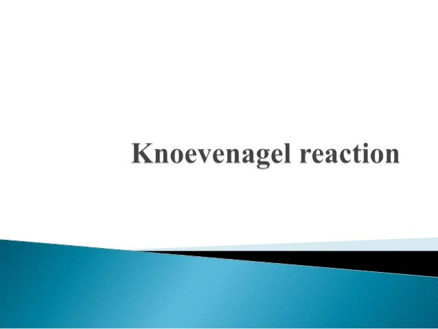  Knoevenagel condensation is nucleophilic addition of an active hydrogen compound to a carbonyl group followed by a dehyd...