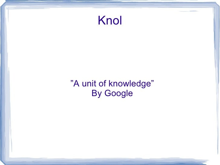 """Knol """"A unit of knowledge"""" By Google"""