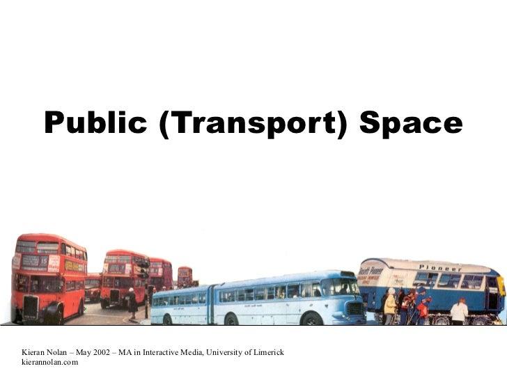 <ul>Public (Transport) Space </ul>Kieran Nolan – May 2002 – MA in Interactive Media, University of Limerick kierannolan.com