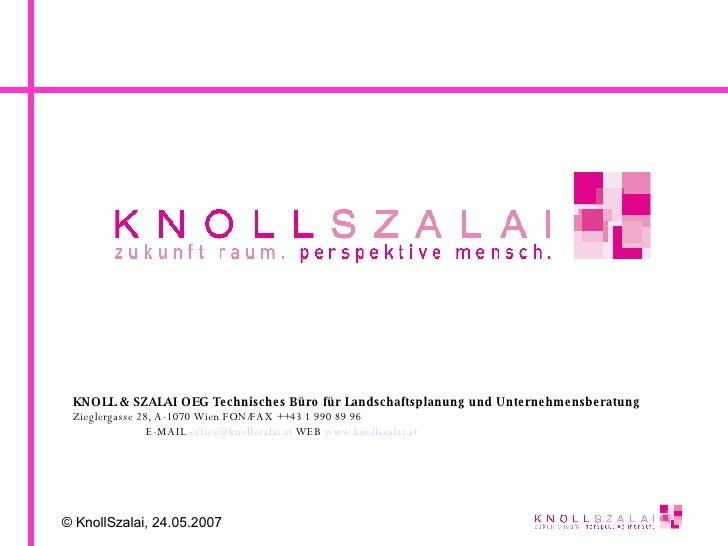 KNOLL & SZALAI OEG  Technisches Büro für Landschaftsplanung und Unternehmensberatung Zieglergasse 28, A-1070 Wien FON/FAX ...