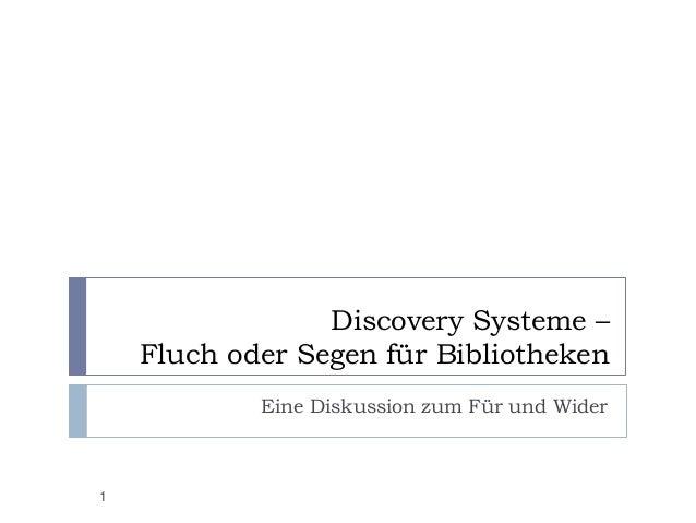 Discovery Systeme – Fluch oder Segen für Bibliotheken Eine Diskussion zum Für und Wider 1