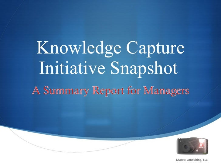 Knowledge Capture Initiative Snapshot  KMRM Consulting, LLC