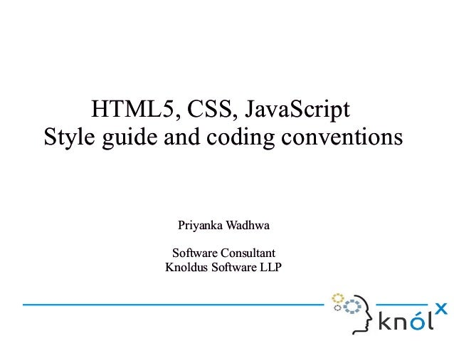HTML5, CSS, JavaScript Style guide and coding conventions HTML5, CSS, JavaScript Style guide and coding conventions Priyan...
