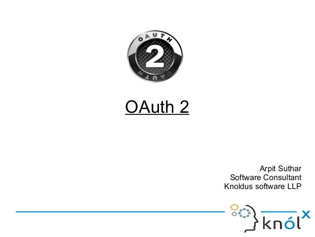OAuth 2 Arpit Suthar Software Consultant Knoldus software LLP