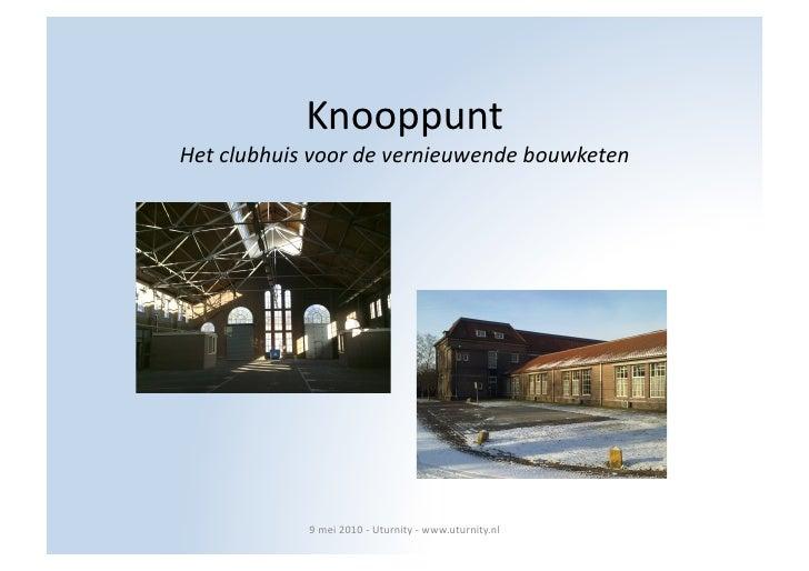 Knooppunt     Het  clubhuis  voor  de  vernieuwende  bouwketen                        9  mei  2010  ...