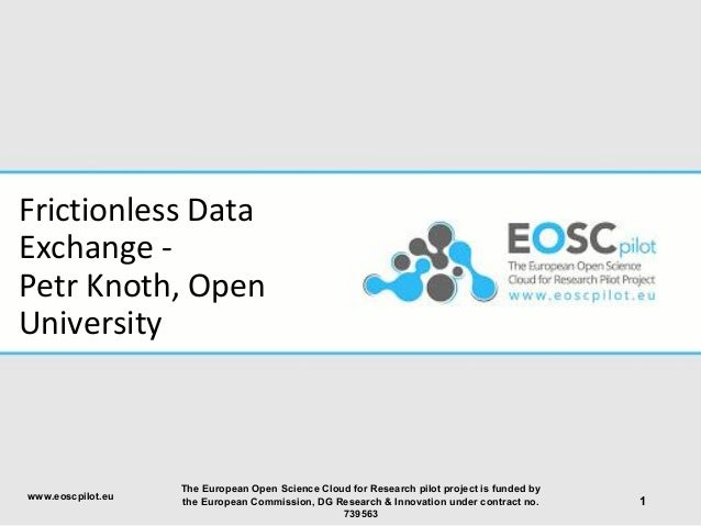 Frictionless Data Exchange - Petr Knoth, Open University 1www.eoscpilot.eu The European Open Science Cloud for Research pi...