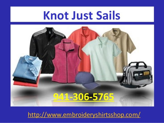 http://www.embroideryshirtsshop.com/ Knot Just Sails 941-306-5765