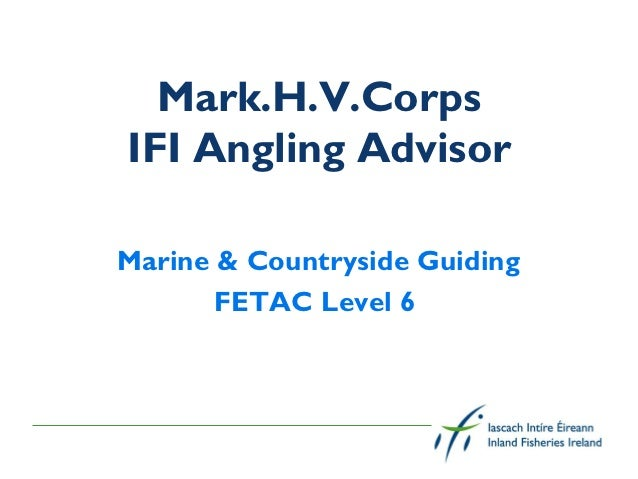 Mark.H.V.CorpsIFI Angling AdvisorMarine & Countryside Guiding       FETAC Level 6