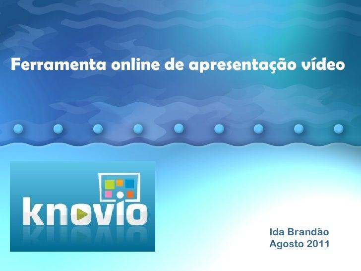 Ida Brandão Agosto 2011 Ferramenta online de apresentação vídeo