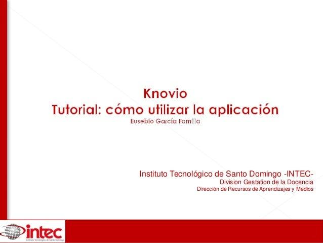 Instituto Tecnológico de Santo Domingo -INTEC- Division Gestation de la Docencia Dirección de Recursos de Aprendizajes y M...