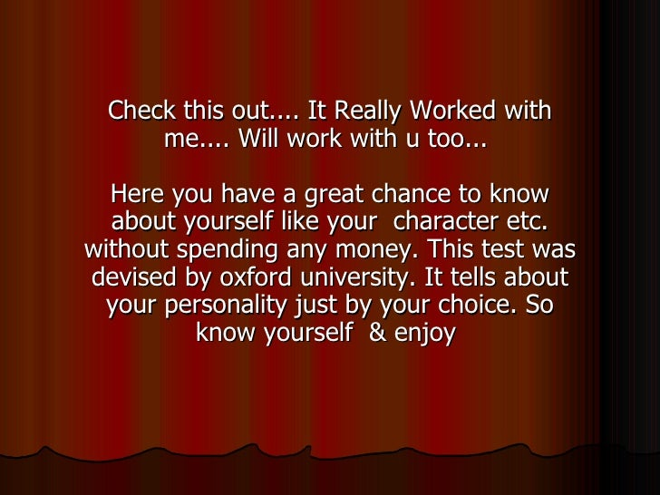 Check this out.... It Really Worked with me.... Will work with u too...  Here you have a great chance to know about yourse...