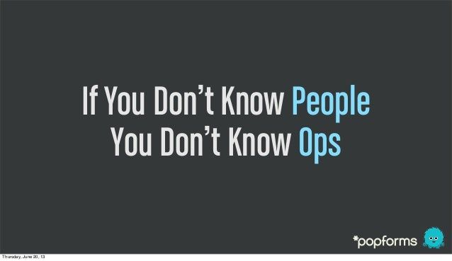If You Don't Know PeopleYou Don't Know OpsThursday, June 20, 13