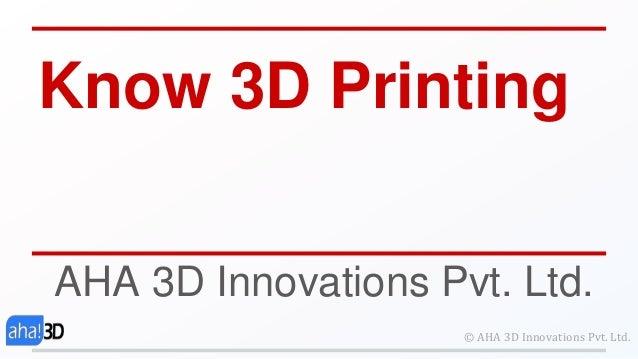 Know 3D Printing AHA 3D Innovations Pvt. Ltd. © AHA 3D Innovations Pvt. Ltd.