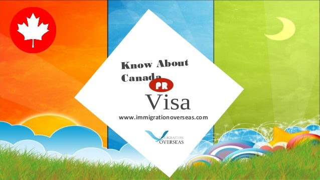 Know About Canada www.immigrationoverseas.com PR