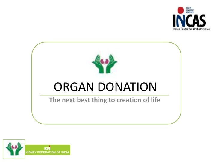 ORGAN DONATIONThe next best thing to creation of life
