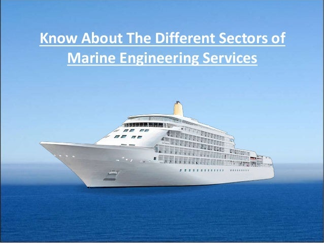 Know About The Different Sectors of Marine Engineering Services