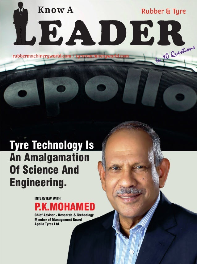 INTERVIEW WITH P.K.MOHAMED Chief Adviser - Research & Technology Member of Management Board Apollo Tyres Ltd. Tyre Technol...