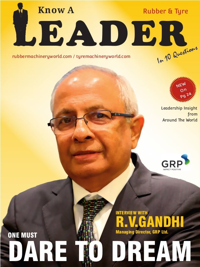 Know A LEADERIn 10 Questions Rubber & Tyre rubbermachineryworld.com / tyremachineryworld.com INTERVIEW WITH R.V.GANDHIMana...