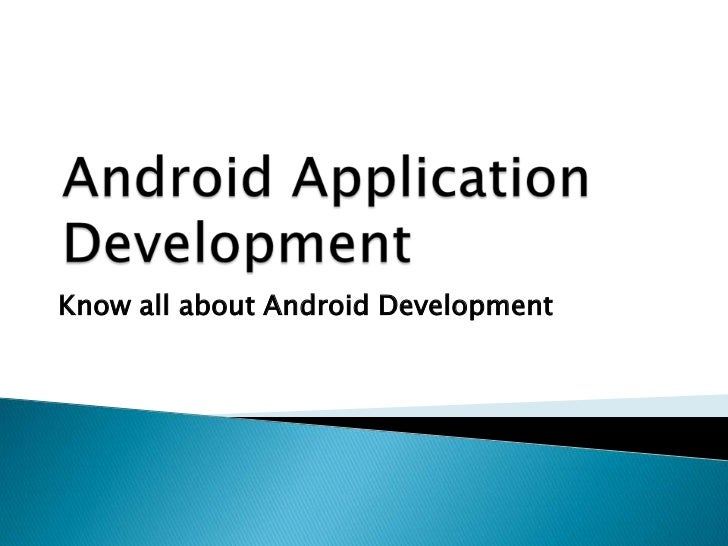 Android Application Development<br />Know all about Android Development<br />