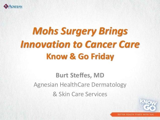 Mohs Surgery BringsInnovation to Cancer CareKnow & Go FridayBurt Steffes, MDAgnesian HealthCare Dermatology& Skin Care Ser...