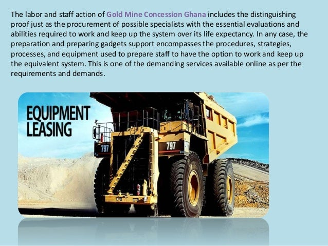The labor and staff action of Gold Mine Concession Ghana includes the distinguishing proof just as the procurement of poss...