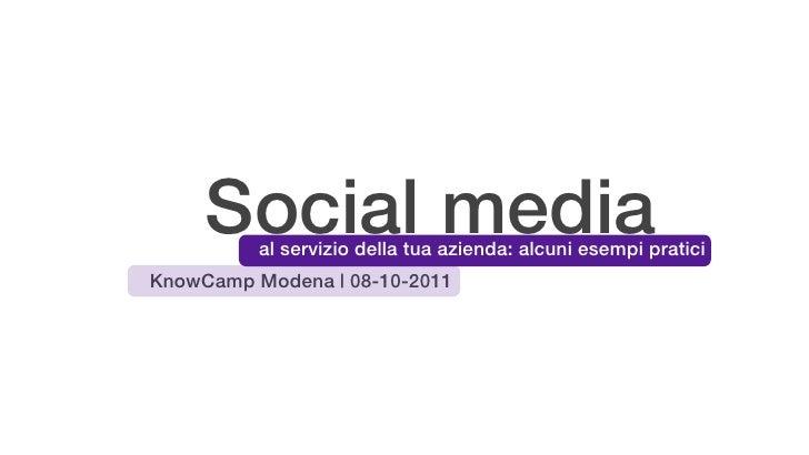 Social media          al servizio della tua azienda: alcuni esempi praticiKnowCamp Modena | 08-10-2011