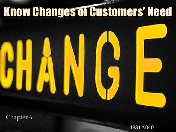 Know Changes of Customers' Need<br />Chapter 6<br />4981A040JOE<br />