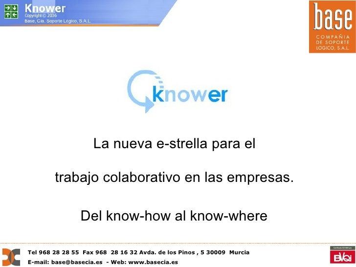 La nueva e-strella para el  trabajo colaborativo en las empresas.  Del know-how al know-where   Tel 968 28 28 55  Fax 968 ...