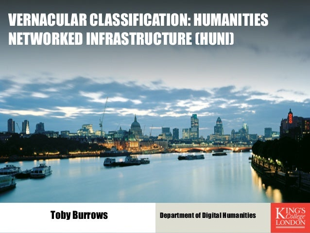 VERNACULAR CLASSIFICATION: HUMANITIES NETWORKED INFRASTRUCTURE (HUNI) Department of Digital HumanitiesToby Burrows