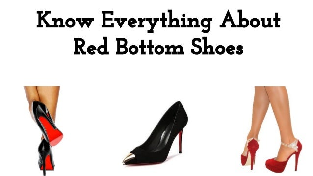 bb1e745831d6 know-everything-about-red-bottom-shoes-1-638.jpg cb 1479454319