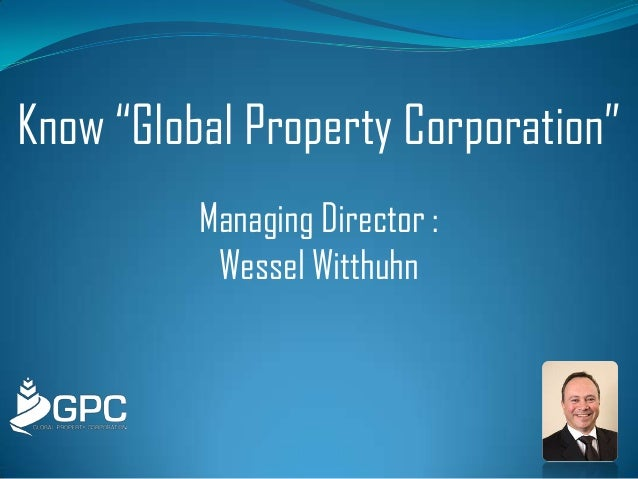 "Know ""Global Property Corporation"" Managing Director : Wessel Witthuhn"