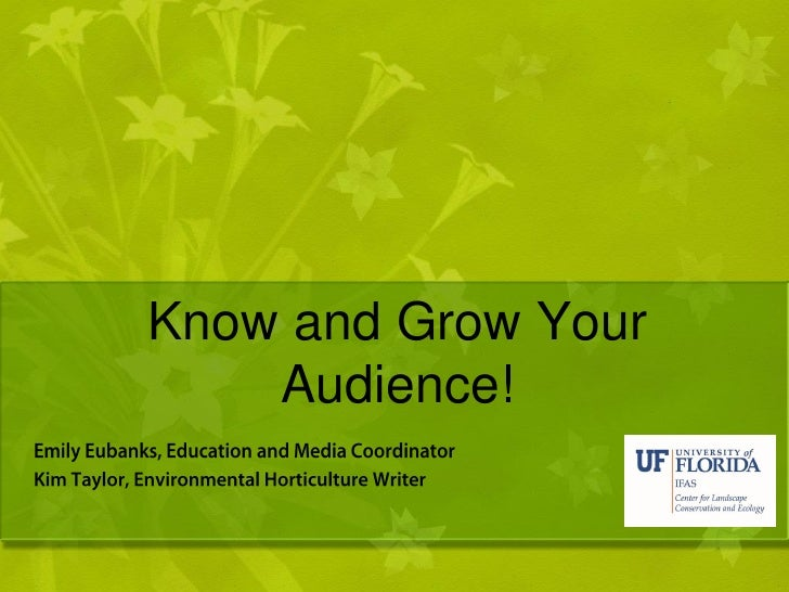 Know and Grow Your    Audience!