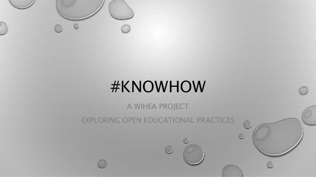 #KNOWHOW A WIHEA PROJECT EXPLORING OPEN EDUCATIONAL PRACTICES