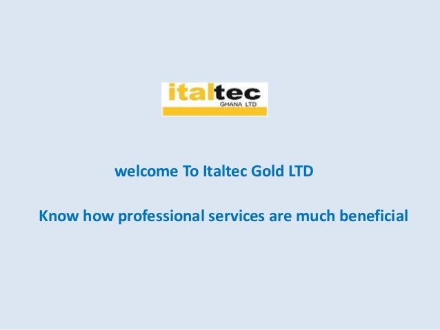 welcome To Italtec Gold LTD Know how professional services are much beneficial