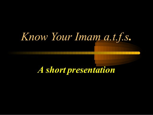 Know Your Imam a.t.f.s.   A short presentation