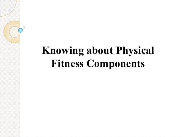 Knowing about Physical Fitness Components