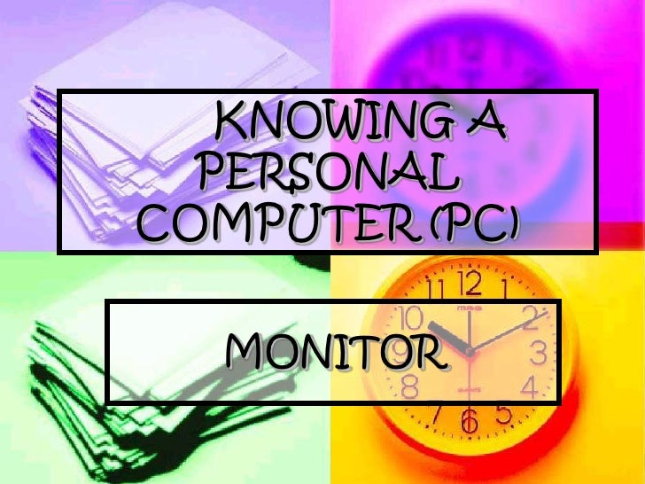 KNOWING A   PERSONAL COMPUTER (PC)    MONITOR