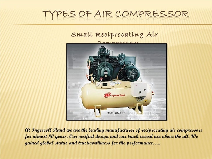Small Reciprocating Air                           CompressorsAt Ingersoll Rand we are the leading manufacturer of reciproc...
