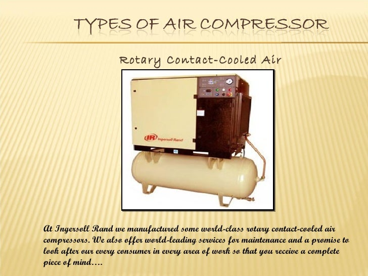 Rotary Contact-Cooled Air                           CompressorsAt Ingersoll Rand we manufactured some world-class rotary c...