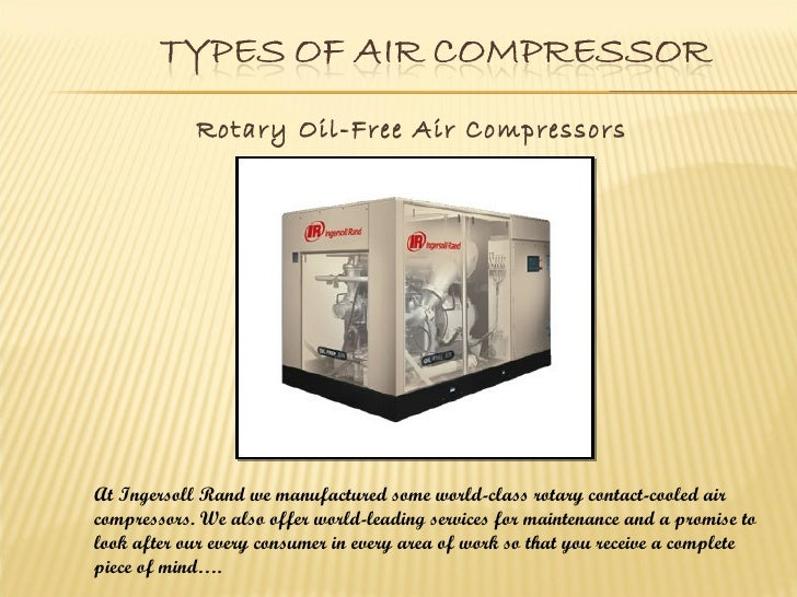 Rotary Oil-Free Air CompressorsAt Ingersoll Rand we manufactured some world-class rotary contact-cooled aircompressors. We...