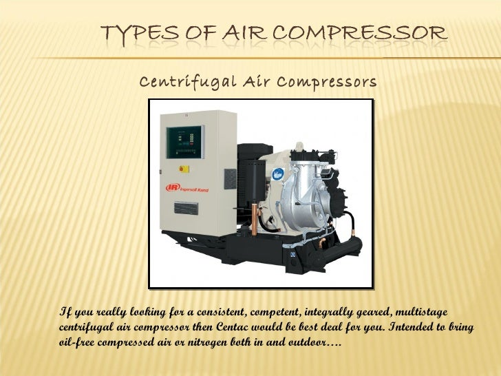 Centrifugal Air CompressorsIf you really looking for a consistent, competent, integrally geared, multistagecentrifugal air...