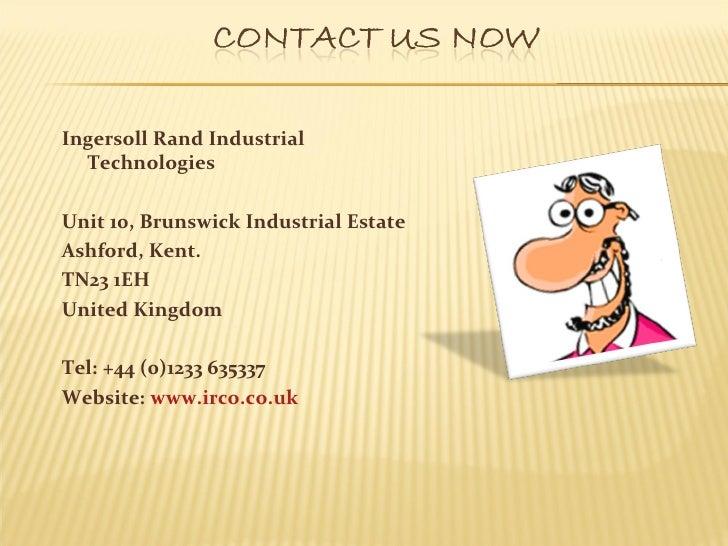 Ingersoll Rand Industrial  TechnologiesUnit 10, Brunswick Industrial EstateAshford, Kent.TN23 1EHUnited KingdomTel: +44 (0...