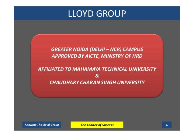 LLOYD GROUPKnowing The Lloyd Group The Ladder of Success 1.GREATER NOIDA (DELHI – NCR) CAMPUSAPPROVED BY AICTE, MINISTRY O...