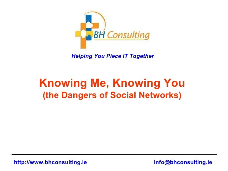 Knowing Me, Knowing You (the Dangers of Social Networks)