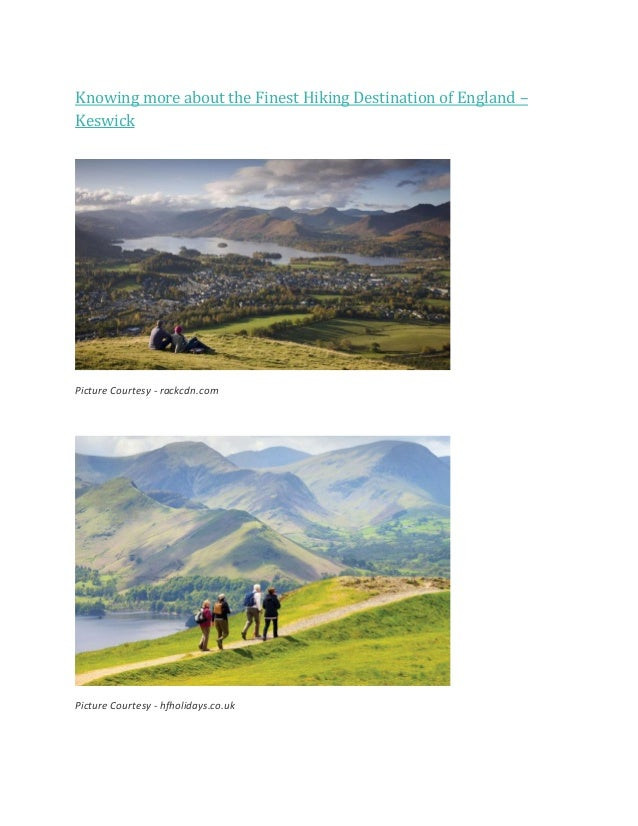 Knowing more about the Finest Hiking Destination of England – Keswick Picture Courtesy - rackcdn.com Picture Courtesy - hf...