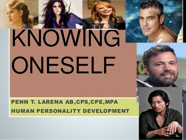 KNOWING ONESELF PENN T. LARENA AB,CPS,CPE,MPA HUMAN PERSONALITY DEVELOPMENT