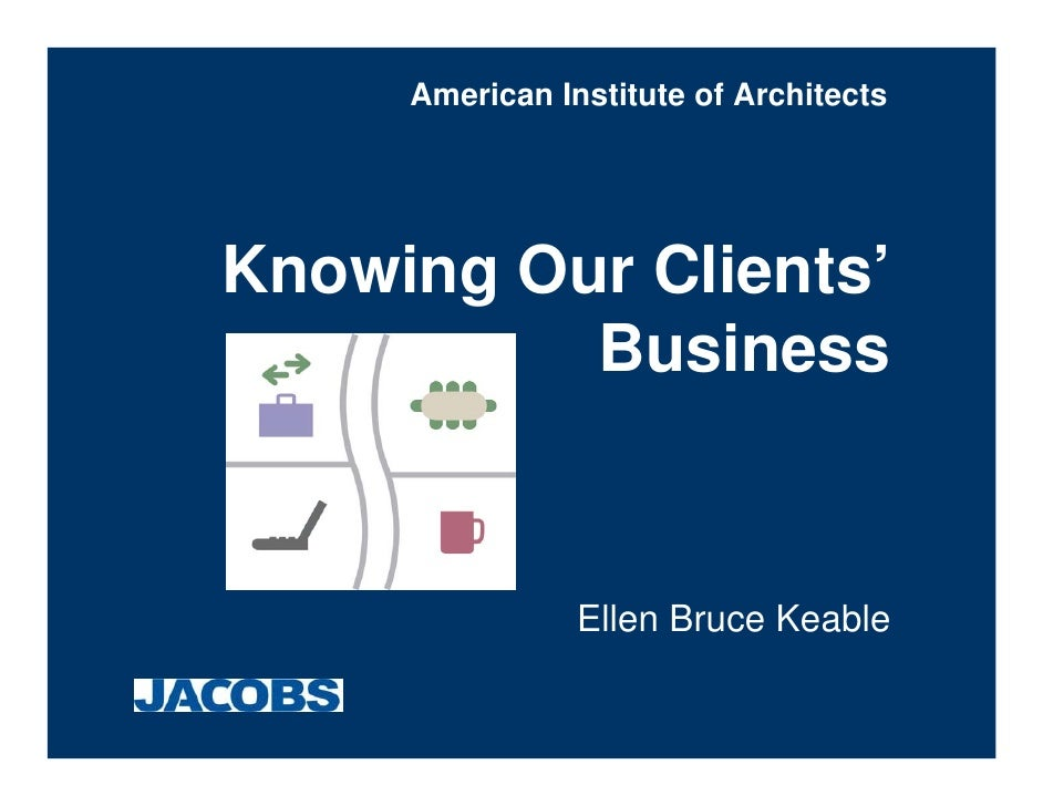 American Institute of Architects     Knowing Our Clients'           Business                   Ellen Bruce Keable