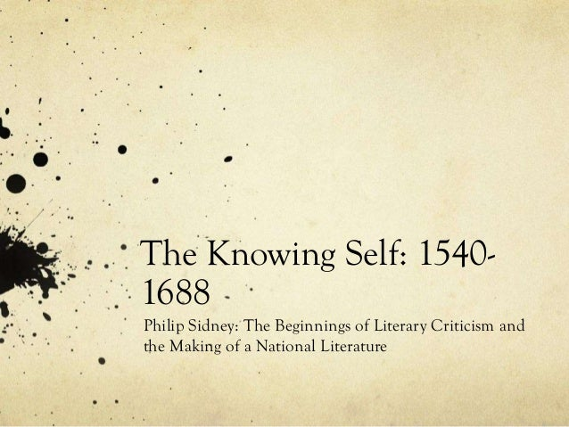 The Knowing Self: 15401688 Philip Sidney: The Beginnings of Literary Criticism and the Making of a National Literature